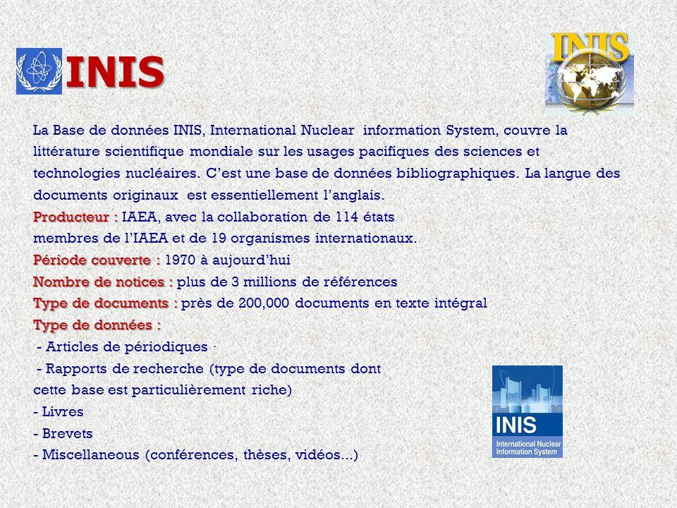 La Base de données INIS, International Nuclear information System, couvre la littérature scientifique mondiale sur les usages pacifiques des sciences et technologies nucléaires.