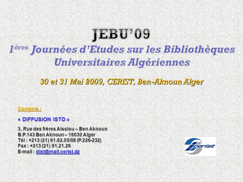 Contacts : « DIFFUSION ISTD » 3, Rue des frères Aissiou – Ben Aknoun B.P.143 Ben Aknoun – 16030 Alger Tél : +213 (21) 91.62.05/08 (P.226-232) Fax : +213 (21) 91.21.26 E-mail : dist@mail.cerist.dz