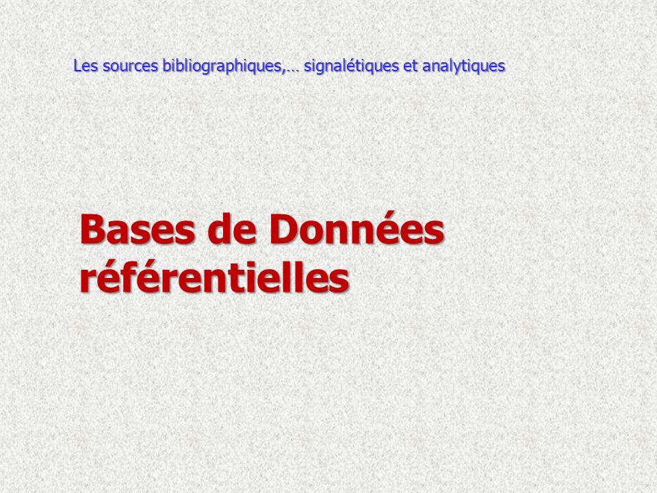 Bases de Données référentielles Les sources bibliographiques,… signalétiques et analytiques