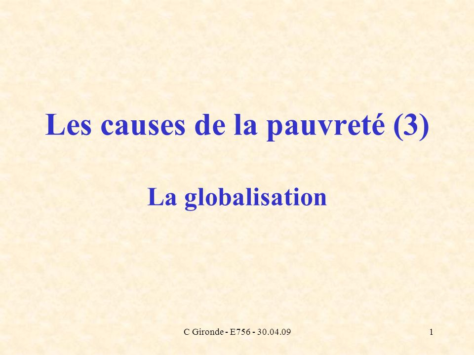 C Gironde - E756 - 30.04.092 Globalisation: le débat (1) Vision harmonieuse: la croissance des uns et des autres… Lintégration croissante des économies crée de la croissance La croissance bénéficie aux pauvres: les emplois offerts sont plus productifs, mieux rémunérés D.