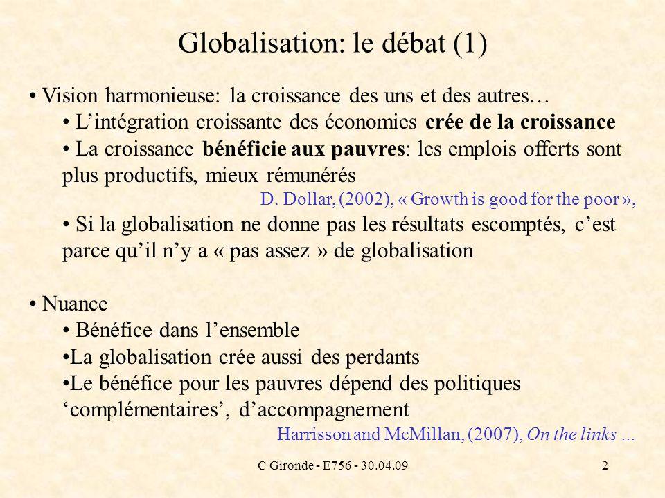 C Gironde - E756 - 30.04.092 Globalisation: le débat (1) Vision harmonieuse: la croissance des uns et des autres… Lintégration croissante des économie