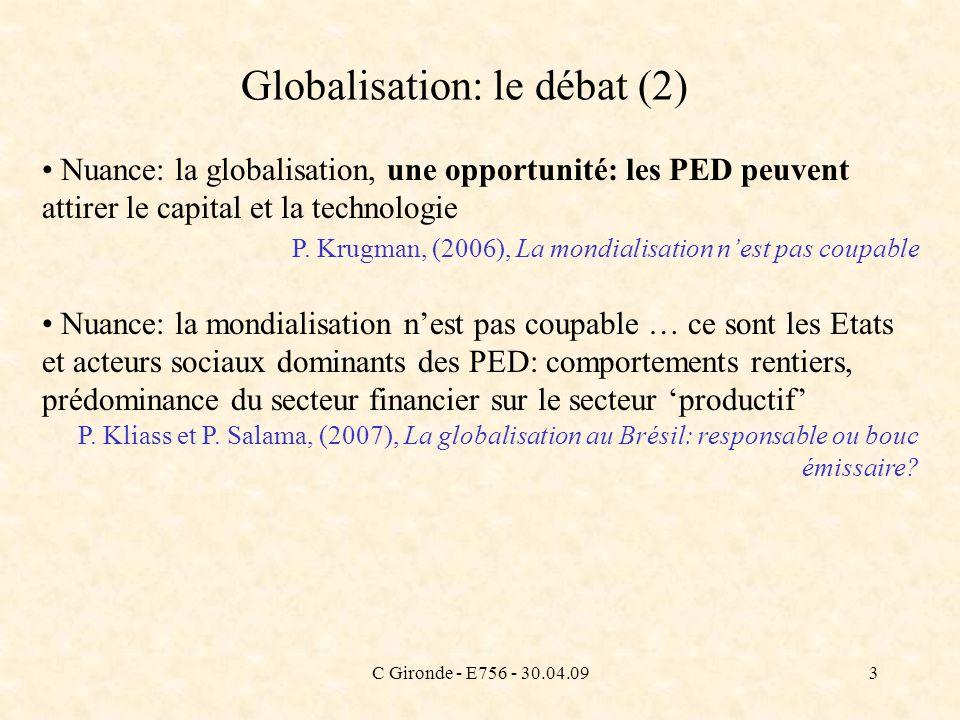 C Gironde - E756 - 30.04.094 Globalisation: le débat (3) Diagnostic différent: la croissance des uns contribue aux problèmes des autres La croissance ne marche pas (Easterly) compétition, mise en concurrence des économies locales … compétition inégale, déloyale, … M.