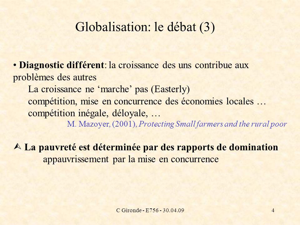 C Gironde - E756 - 30.04.094 Globalisation: le débat (3) Diagnostic différent: la croissance des uns contribue aux problèmes des autres La croissance
