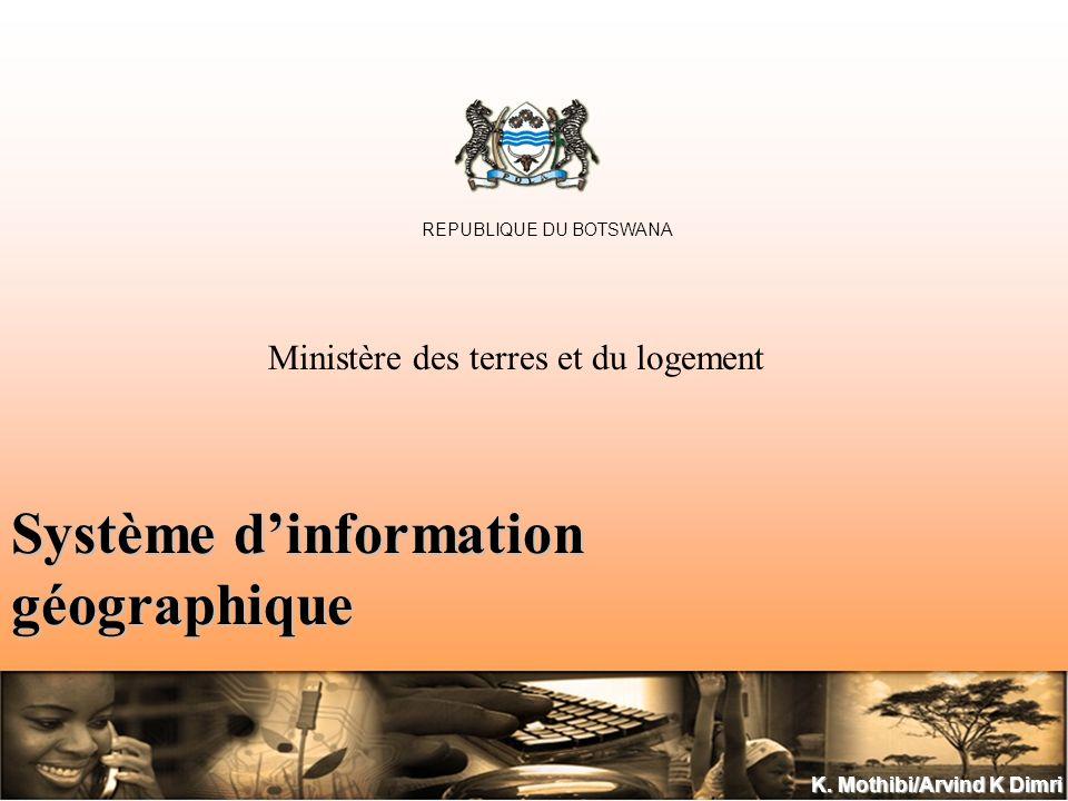 K. Mothibi/Arvind K Dimri Système dinformation géographique REPUBLIQUE DU BOTSWANA Ministère des terres et du logement