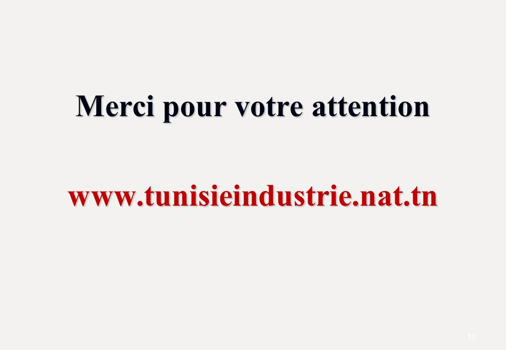 Merci pour votre attention www.tunisieindustrie.nat.tn 10