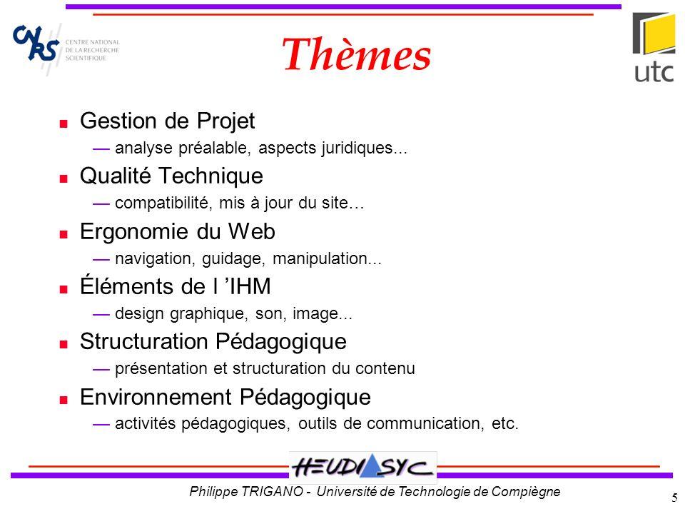 Philippe TRIGANO - Université de Technologie de Compiègne 6 Analyse bibliographique Sites web Lergonomie des sites web (INRIA) Conception ergonomique de pages Web (Imag) Conception de sites W3 éducatifs (Univ.