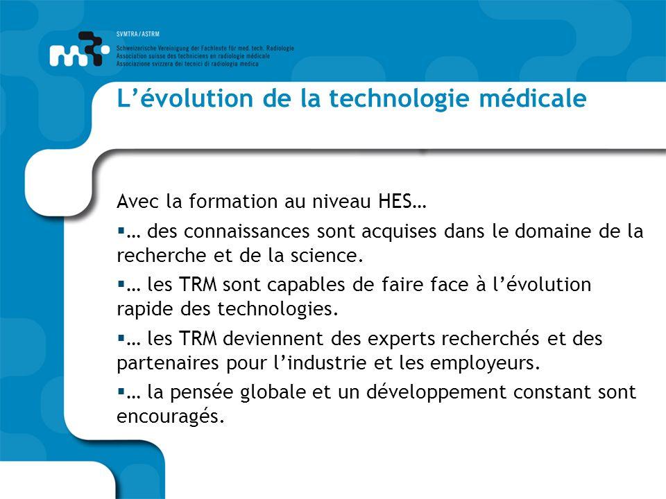 Lévolution de la technologie médicale Avec la formation au niveau HES… … des connaissances sont acquises dans le domaine de la recherche et de la science.