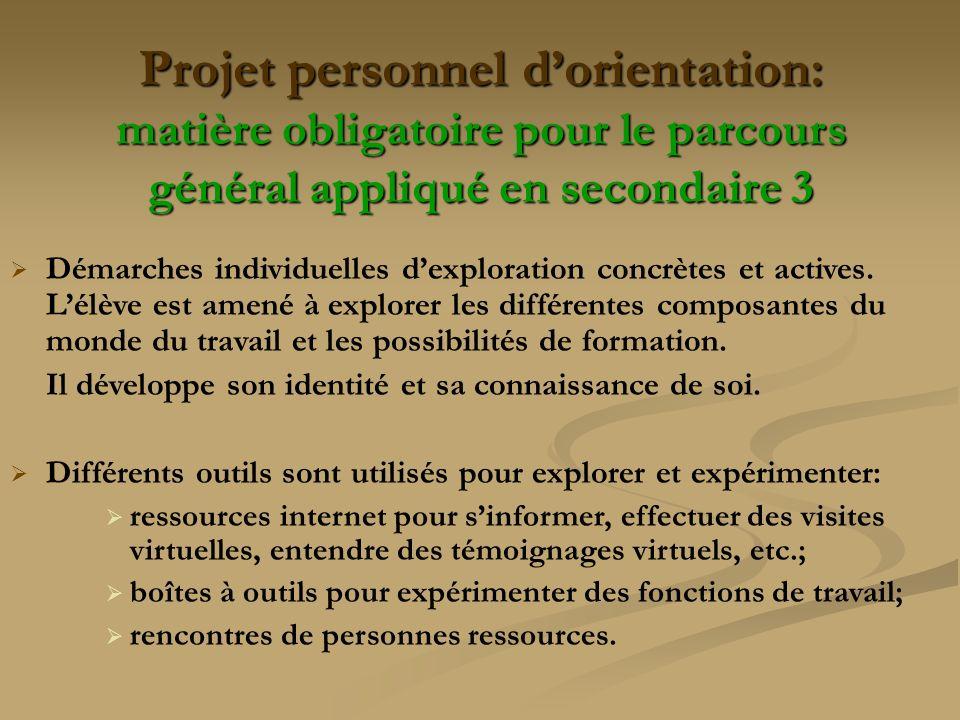 Projet personnel dorientation: matière obligatoire pour le parcours général appliqué en secondaire 3 Démarches individuelles dexploration concrètes et actives.