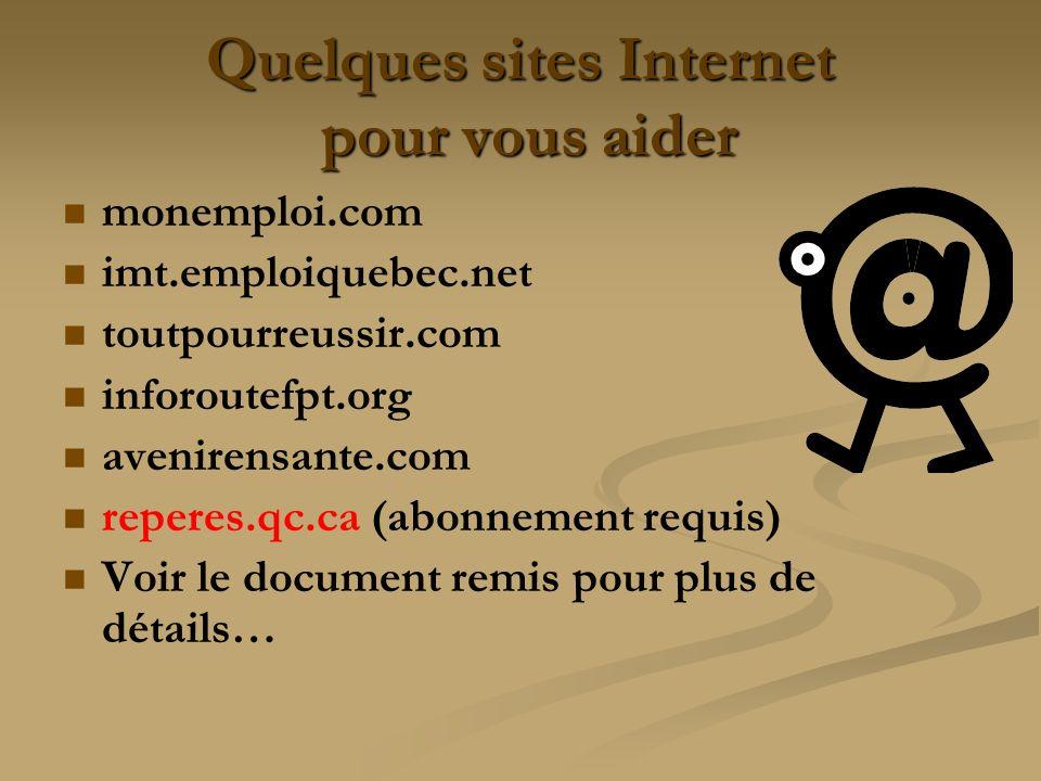 monemploi.com imt.emploiquebec.net toutpourreussir.com inforoutefpt.org avenirensante.com reperes.qc.ca (abonnement requis) Voir le document remis pou