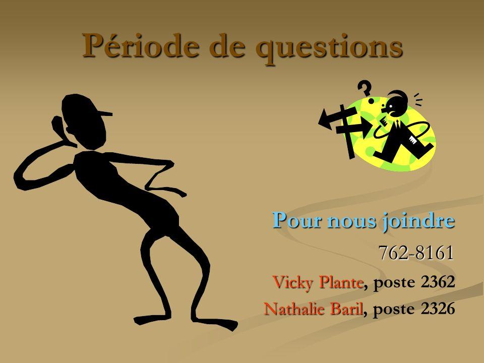 Période de questions Pour nous joindre 762-8161 Vicky Plante Vicky Plante, poste 2362 Nathalie Baril Nathalie Baril, poste 2326