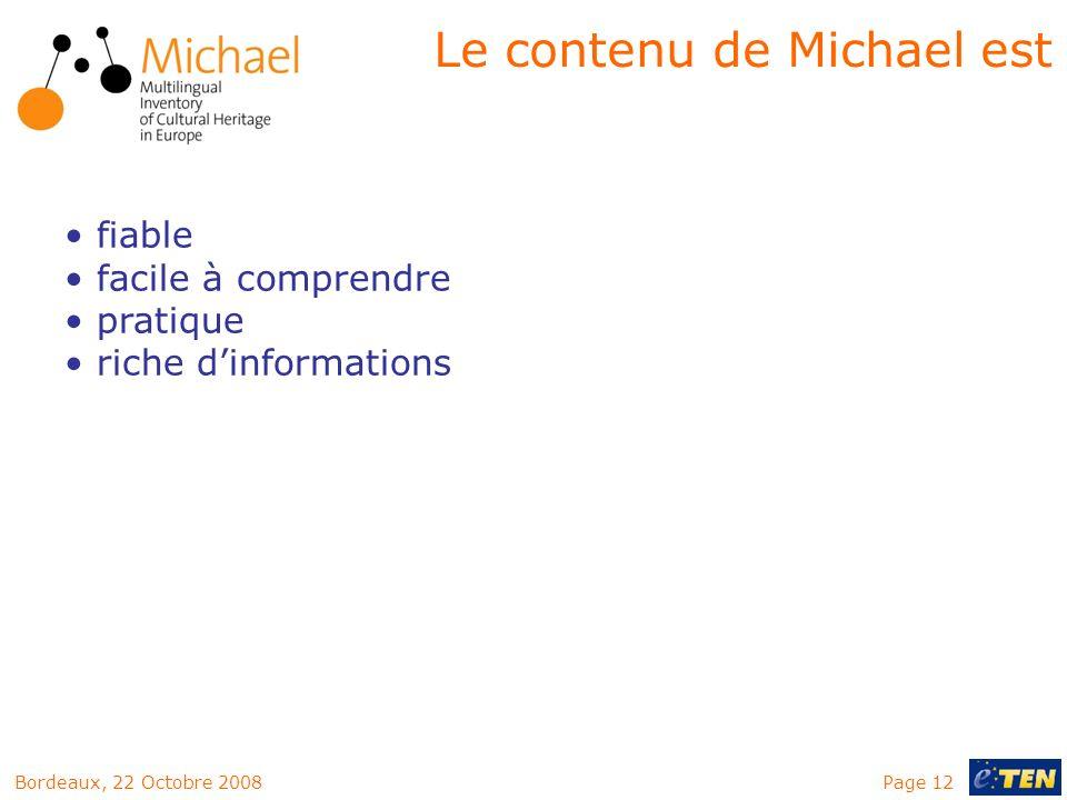 Page 12Bordeaux, 22 Octobre 2008 Le contenu de Michael est fiable facile à comprendre pratique riche dinformations