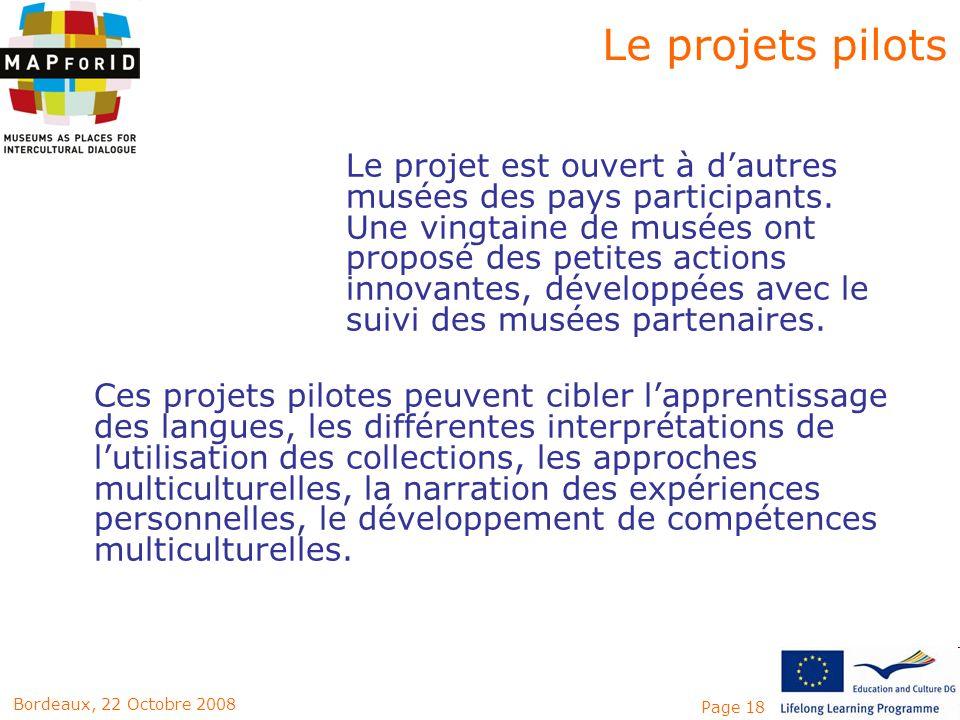 Page 18Bordeaux, 22 Octobre 2008 Le projets pilots Le projet est ouvert à dautres musées des pays participants. Une vingtaine de musées ont proposé de