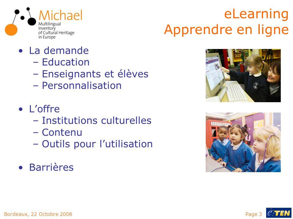Page 3Bordeaux, 22 Octobre 2008 La demande –Education –Enseignants et élèves –Personnalisation Loffre –Institutions culturelles –Contenu –Outils pour