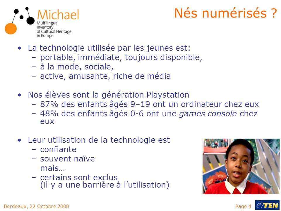 Page 4Bordeaux, 22 Octobre 2008 La technologie utilisée par les jeunes est: –portable, immédiate, toujours disponible, –à la mode, sociale, –active, a