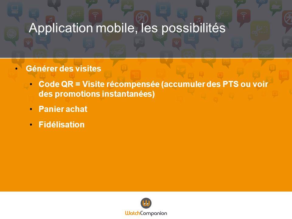 Générer des visites Code QR = Visite récompensée (accumuler des PTS ou voir des promotions instantanées) Panier achat Fidélisation Application mobile,
