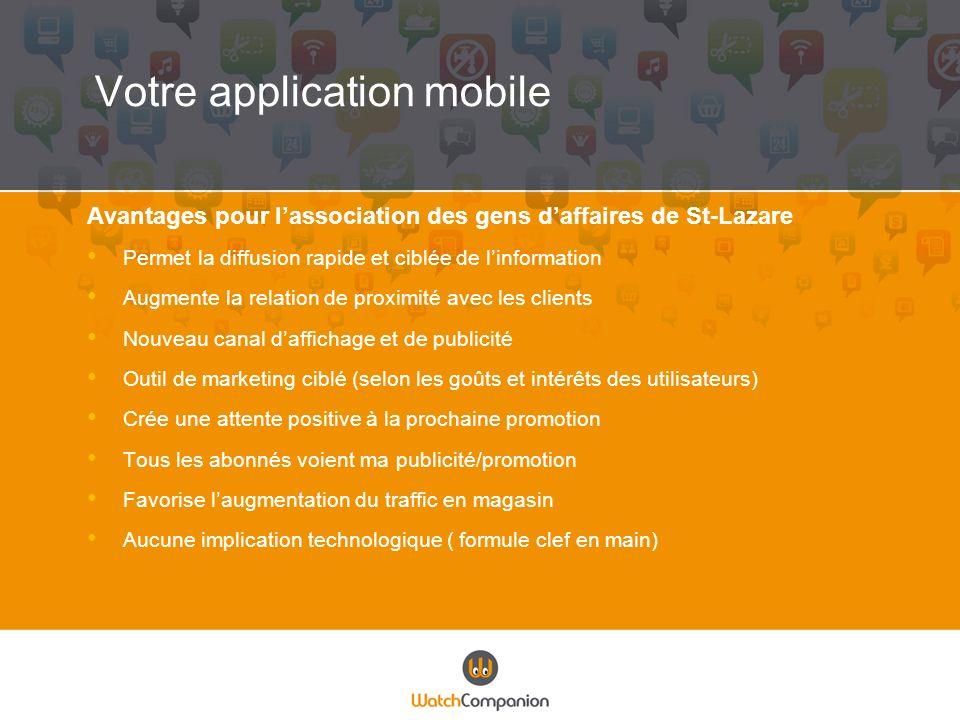 Votre application mobile Avantages pour lassociation des gens daffaires de St-Lazare Permet la diffusion rapide et ciblée de linformation Augmente la