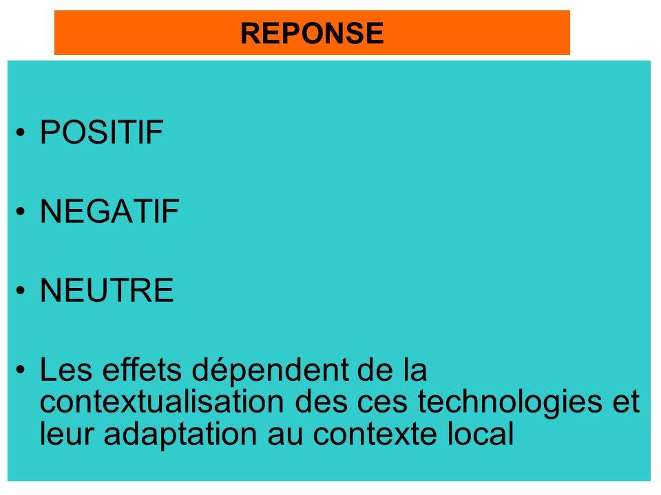 POSITIF NEGATIF NEUTRE Les effets dépendent de la contextualisation des ces technologies et leur adaptation au contexte local REPONSE