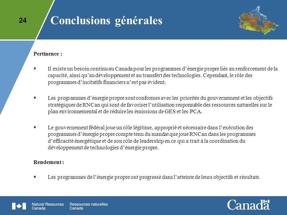 24 Conclusions générales Pertinence : Il existe un besoin continu au Canada pour les programmes dénergie propre liés au renforcement de la capacité, a