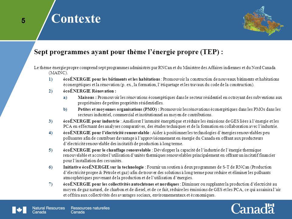 5 Sept programmes ayant pour thème lénergie propre (TEP) : Le thème énergie propre comprend sept programmes administrés par RNCan et du Ministère des