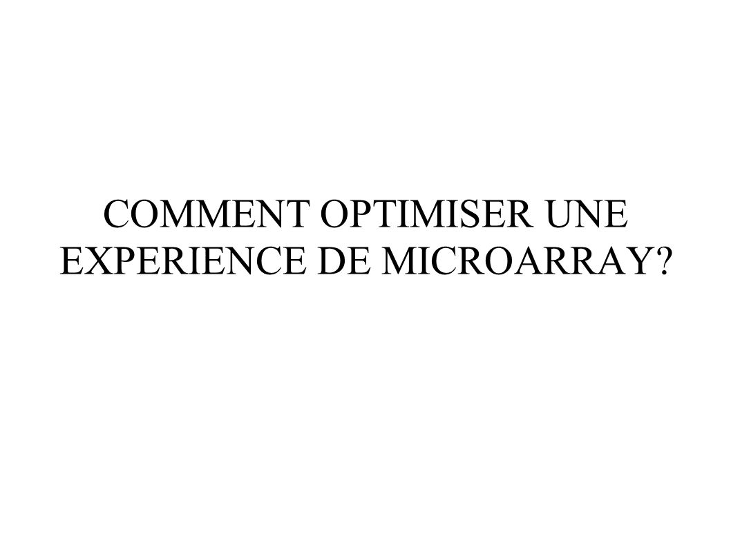 COMMENT OPTIMISER UNE EXPERIENCE DE MICROARRAY?