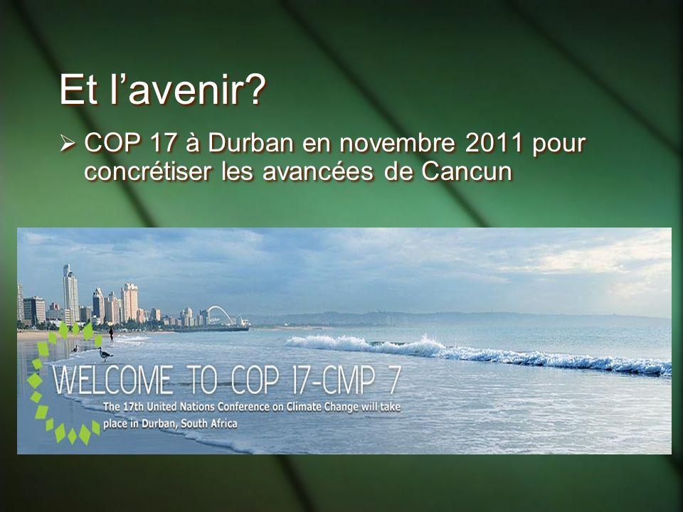 Et lavenir? COP 17 à Durban en novembre 2011 pour concrétiser les avancées de Cancun