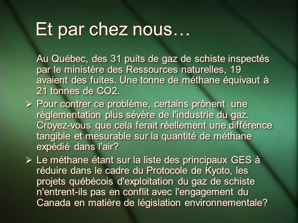 Et par chez nous… Au Québec, des 31 puits de gaz de schiste inspectés par le ministère des Ressources naturelles, 19 avaient des fuites.