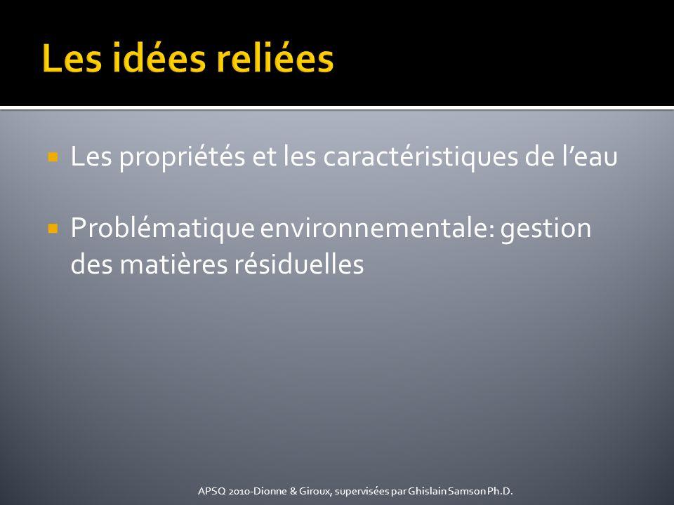Les propriétés et les caractéristiques de leau Problématique environnementale: gestion des matières résiduelles APSQ 2010-Dionne & Giroux, supervisées