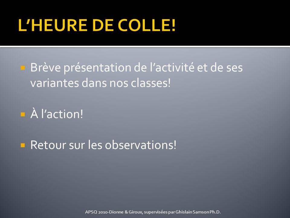 Brève présentation de lactivité et de ses variantes dans nos classes! À laction! Retour sur les observations! APSQ 2010-Dionne & Giroux, supervisées p