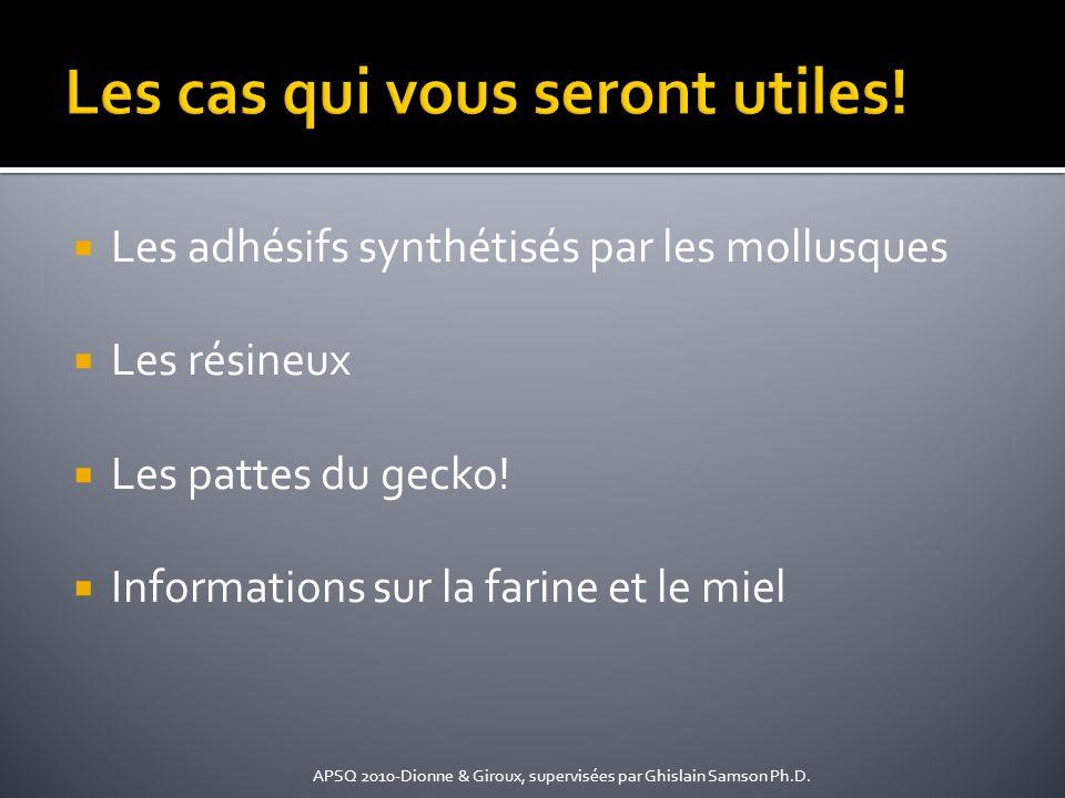 Les adhésifs synthétisés par les mollusques Les résineux Les pattes du gecko! Informations sur la farine et le miel APSQ 2010-Dionne & Giroux, supervi