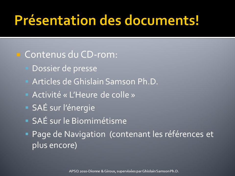 Contenus du CD-rom: Dossier de presse Articles de Ghislain Samson Ph.D. Activité « LHeure de colle » SAÉ sur lénergie SAÉ sur le Biomimétisme Page de