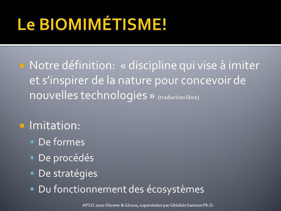 Notre définition: « discipline qui vise à imiter et sinspirer de la nature pour concevoir de nouvelles technologies » (traduction libre) Imitation: De