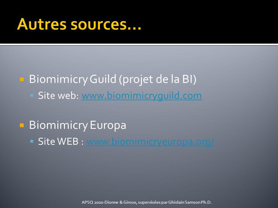 Biomimicry Guild (projet de la BI) Site web: www.biomimicryguild.comwww.biomimicryguild.com Biomimicry Europa Site WEB : www.biomimicryeuropa.org/www.