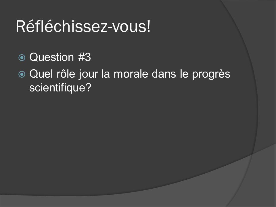 Réfléchissez-vous! Question #3 Quel rôle jour la morale dans le progrès scientifique?
