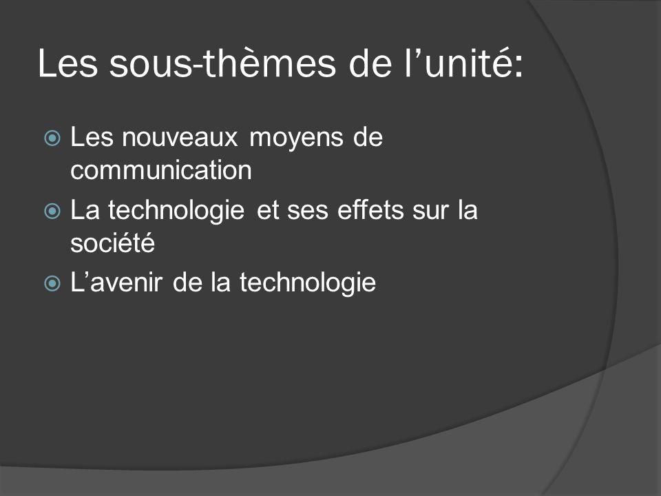 Les sous-thèmes de lunité: Les nouveaux moyens de communication La technologie et ses effets sur la société Lavenir de la technologie