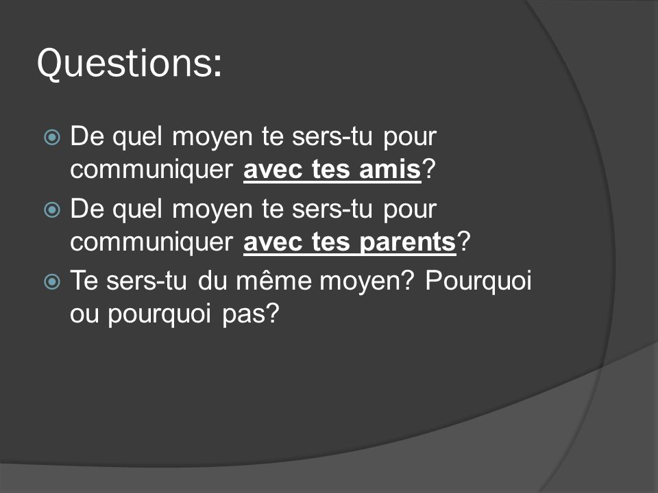 Questions: De quel moyen te sers-tu pour communiquer avec tes amis.