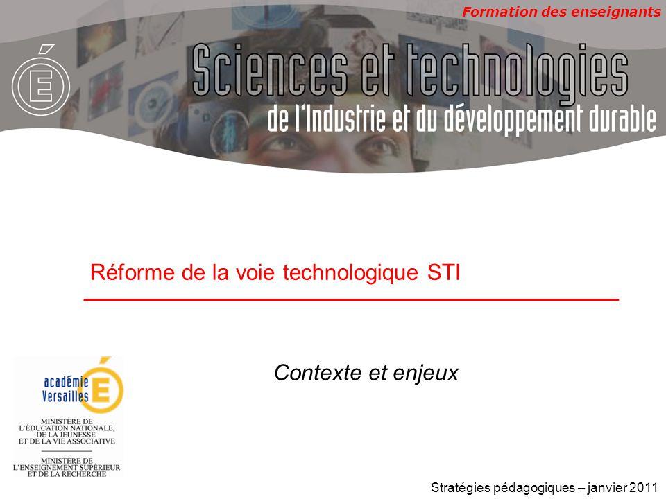 Formation des enseignants Réforme de la voie technologique STI Stratégies pédagogiques – janvier 2011 Contexte et enjeux