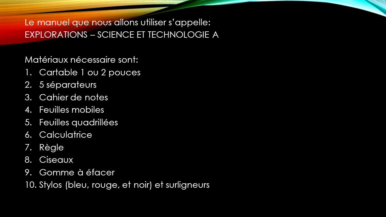 Le manuel que nous allons utiliser sappelle: EXPLORATIONS – SCIENCE ET TECHNOLOGIE A Matériaux nécessaire sont: 1.Cartable 1 ou 2 pouces 2.5 séparateu