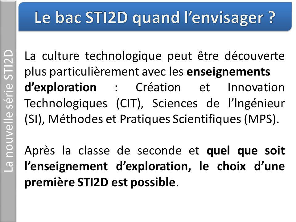 La nouvelle série STI2D La culture technologique peut être découverte plus particulièrement avec les enseignements dexploration : Création et Innovati