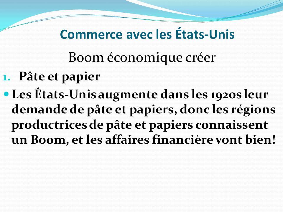 Commerce avec les États-Unis Boom économique créer 1. Pâte et papier Les États-Unis augmente dans les 1920s leur demande de pâte et papiers, donc les