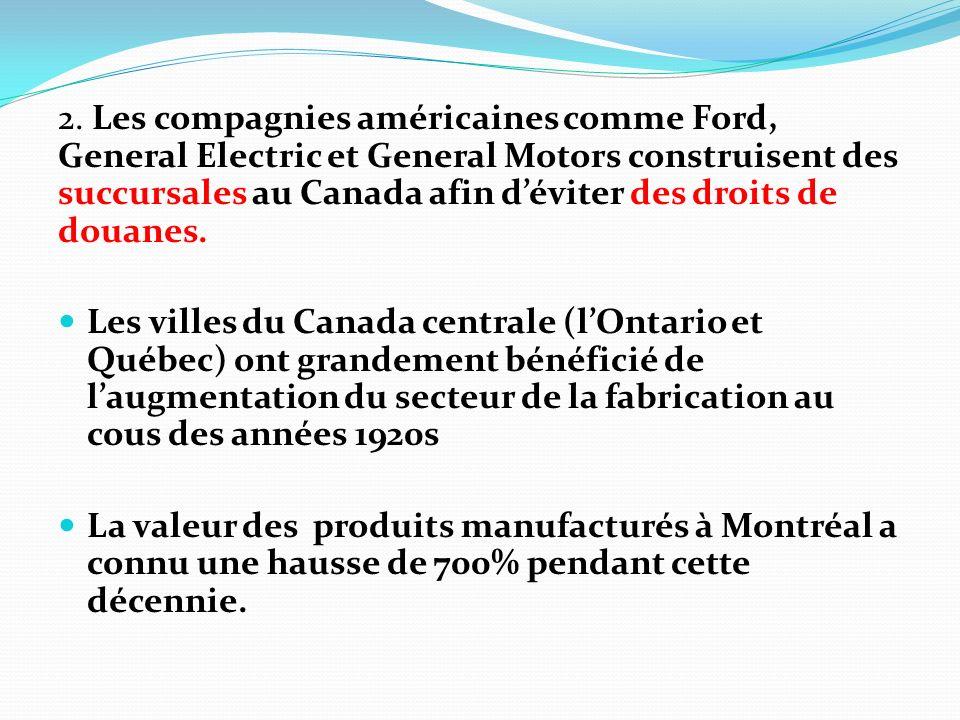 2. Les compagnies américaines comme Ford, General Electric et General Motors construisent des succursales au Canada afin déviter des droits de douanes