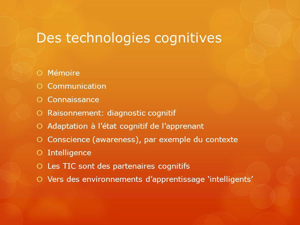 Des technologies cognitives Mémoire Communication Connaissance Raisonnement: diagnostic cognitif Adaptation à létat cognitif de lapprenant Conscience