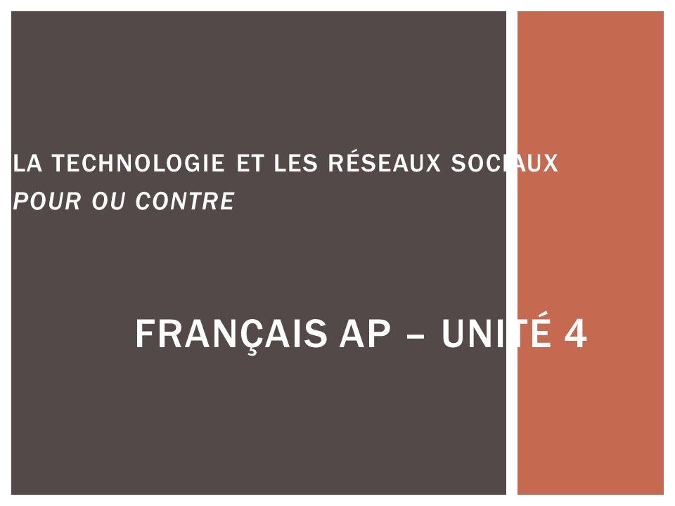 LA TECHNOLOGIE ET LES RÉSEAUX SOCIAUX POUR OU CONTRE FRANÇAIS AP – UNITÉ 4