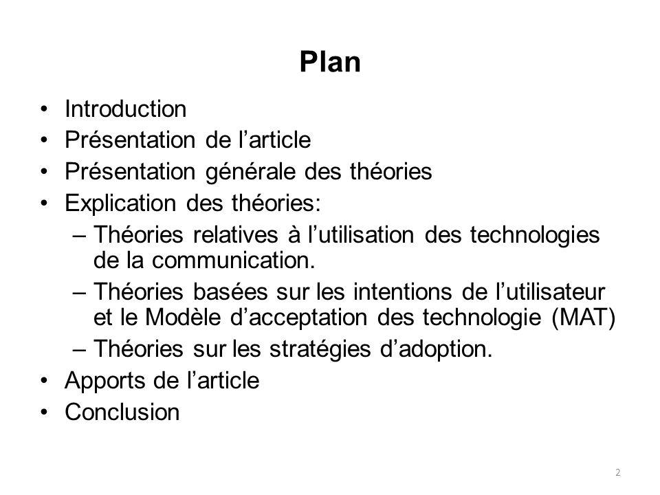Plan Introduction Présentation de larticle Présentation générale des théories Explication des théories: –Théories relatives à lutilisation des technol