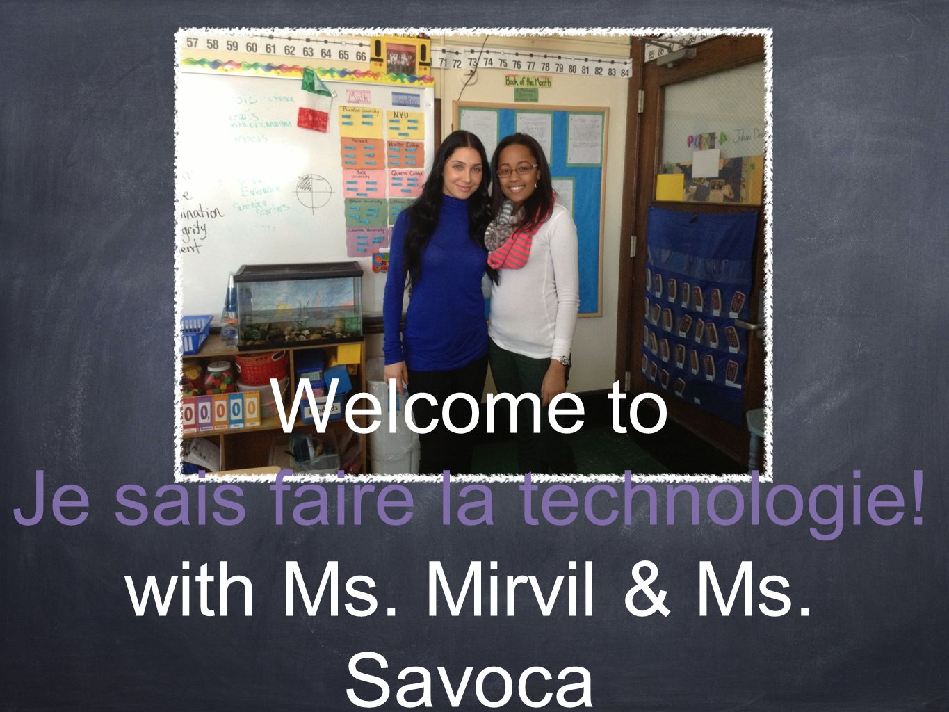 Welcome to Je sais faire la technologie! with Ms. Mirvil & Ms. Savoca