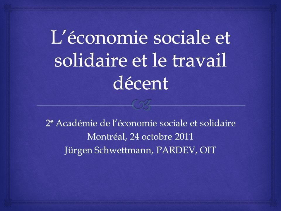 2 e Académie de léconomie sociale et solidaire Montréal, 24 octobre 2011 Jürgen Schwettmann, PARDEV, OIT