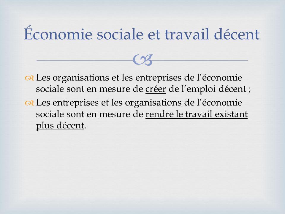 Les organisations et les entreprises de léconomie sociale sont en mesure de créer de lemploi décent ; Les entreprises et les organisations de léconomi