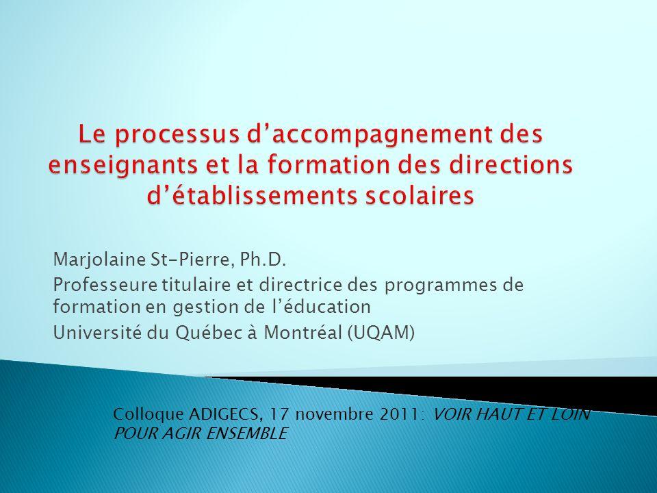 Marjolaine St-Pierre, Ph.D. Professeure titulaire et directrice des programmes de formation en gestion de léducation Université du Québec à Montréal (