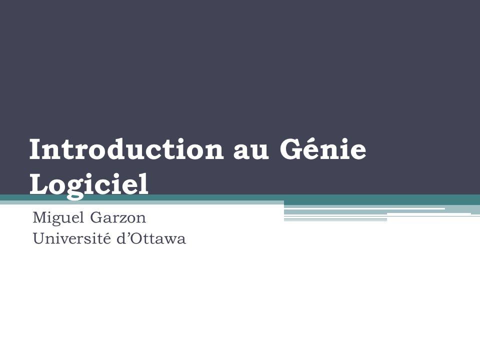 Introduction au Génie Logiciel Miguel Garzon Université dOttawa