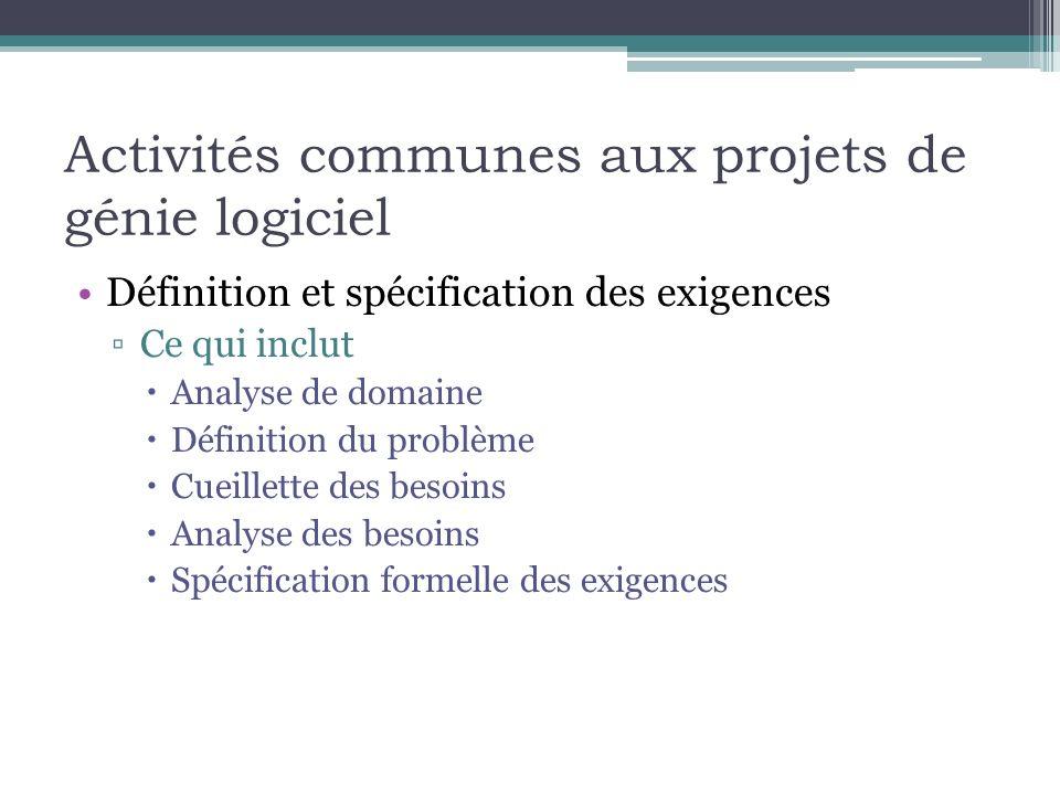 Activités communes aux projets de génie logiciel Définition et spécification des exigences Ce qui inclut Analyse de domaine Définition du problème Cue