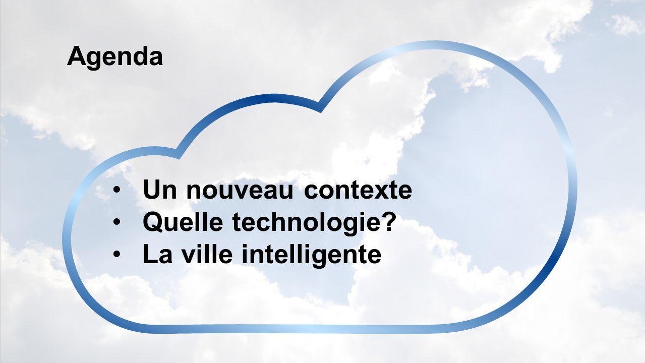 Agenda Un nouveau contexte Quelle technologie? La ville intelligente